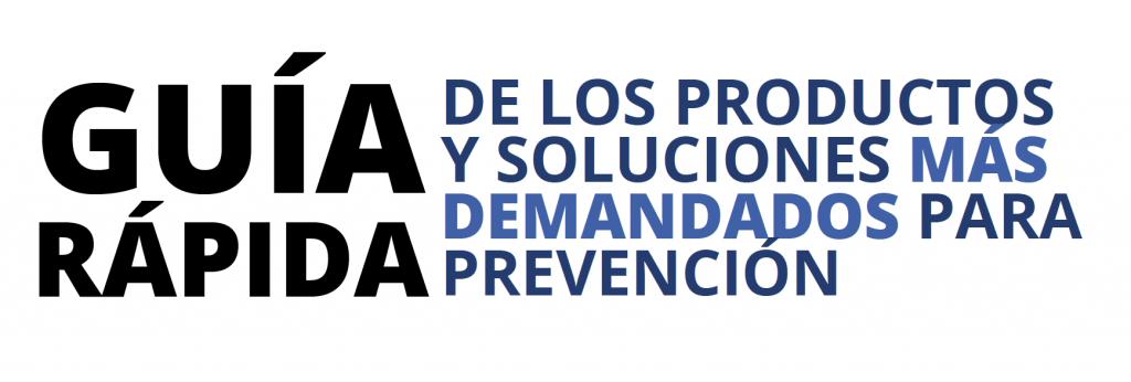 Guia rápida de los productos y soluciones más demandados para prevención